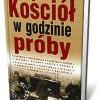 """""""Kościół w godzinie próby"""" - T. Balon-Mroczek, J.Szarek (red.) - recenzja"""