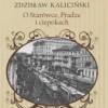 """""""O Starówce, Pradze i ciepokach"""" - Z. Kaliciński - recenzja"""