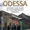 """Kaleidoscopic Odessa. History and Place in Contemporary Ukraine"" - T. Richardson - recenzja"