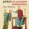"""""""Życie codzienne mieszkańców ziem polskich we wczesnym średniowieczu"""" - M. Miśkiewicz - recenzja"""