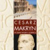 """""""Cesarz Makryn. W cieniu wojen i uzurpacji"""" – P. D. Dyrlaga – recenzja"""