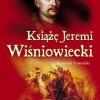 """""""Książę Jeremi Wiśniowiecki"""" - R. Romański - recenzja"""
