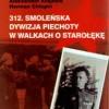 """""""312. Smoleńska Dywizja Piechoty w walkach o Starołękę"""" - A. Krajnow, H. Chłopin - recenzja"""
