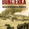 """""""Dunkierka. Walka do ostatniego żołnierza"""" - H. Sebag-Montefiore - recenzja"""
