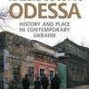"""Kaleidoscopic Odessa. History and Place in Contemporary Ukraine"" - T. Richardson - recenzja"