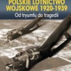 """""""Lotnictwo Wojskowe 1920-1939. Od Tryumfu do tragedii"""" - H. Mordawski - recenzja"""
