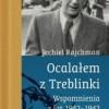 """""""Ocalałem z Treblinki. Wspomnienia z lat 1942-1943"""" - J. Rajchman - recenzja"""