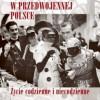 """""""W przedwojennej Polsce. Życie codzienne i niecodzienne"""" - M. i J. Łozińscy - recenzja"""