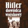 """""""Hitler dowódca wojskowy"""" - R. Matthews - recenzja"""