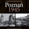 """""""Poznań 1945 - Bitwa o Poznań w fotografii i dokumentach"""" - M. Karalus, M. Krzyżaniak - recenzja"""