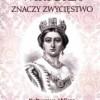 """""""Wiktoria znaczy zwycięstwo. Kulturowe oblicza królowej"""" - D. Babilas - recenzja"""