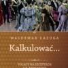 """""""Kalkulować... Polacy na szczytach c. k. monarchii"""" - W. Łazuga - recenzja"""