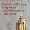"""""""Sprawa templariuszy w dyplomacji zachodnioeuropejskiej 1307-1312"""" - M. Satora - recenzja"""