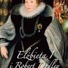 """""""Elżbieta I i Robert Dudley. Prawdziwa historia Królowej Dziewicy i mężczyzny, którego kochała"""" Sara Griswtood [Premiera]"""