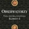 """""""Obserwatorzy. Tajna historia panowania Elżbiety I"""" Stephen Alford [Premiera]"""