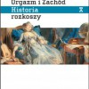 """""""Orgazm i Zachód. Historia rozkoszy od XVI wieku do dziś""""  — R. Muchembled  — recenzja"""