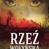 """""""Rzeź Wołyńska. Pamięć piekła"""" - A. Ławski - recenzja"""