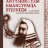 """""""Antysemityzm. Emancypacja. Syjonizm. Narodziny ideologii syjonistycznej"""" - J. Surzyn - recenzja"""