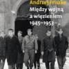 """""""Między wojną a więzieniem 1945- 1953. Młoda Inteligencja Katolicka"""" - A. Friszke - recenzja"""