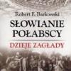 """""""Słowianie Połabscy. Dzieje zagłady"""" - Robert F. Barkowski - recenzja"""
