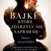 """""""Bajki, które zdarzyły się naprawdę"""" -  A. Moczulska – recenzja"""