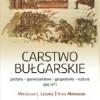 """""""Carstwo bułgarskie. Polityka – społeczeństwo – gospodarka – kultura 866-971""""- M. J. Leszka, K. Marinow – recenzja"""