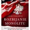 """J. Tyszkiewicz """"Rozbijanie monolitu. Polityka Stanów Zjednoczonych wobec Polski 1945-1988"""""""