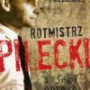 """""""Rotmistrz Pilecki i jego oprawcy. Biografia"""" - T. M. Płużański - recenzja"""