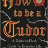 """How to be a Tudor. A Dawn-to-Dusk Guide to Everyday Life"" – R. Goodman – recenzja"