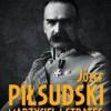 """""""Józef Piłsudski. Marzyciel i strateg"""" - B. Urbankowski – recenzja"""