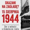 """""""Skazani na zagładę? 15 sierpnia 1944"""" ‒ A. Cubała - recenzja"""