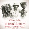 """M., P. Pilichowie """"Wielcy polscy podróżnicy, którzy odkrywali świat"""" - premiera"""