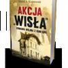 """""""Akcja Wisła. Krwawa wojna z OUN - UPA"""" M. Koporowski - premiera"""