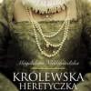 """""""Królewska heretyczka"""" – M. Niedźwiedzka – recenzja"""