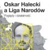 """""""Oskar Halecki a Liga Narodów. Poglądy i działalność"""" A. Brzeziński - zapowiedź"""