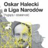 """""""Oskar Halecki a Liga Narodów. Poglądy i działalność"""" – A.M. Brzeziński – recenzja"""