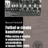 Futbol w cieniu komitetów. Spotkanie z autorem i promocja książki
