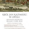 Król Jan Kazimierz w Opolu – inscenizacja historyczna