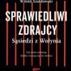 """""""Sprawiedliwi zdrajcy. Sąsiedzi z Wołynia"""" – W. Szabłowski – recenzja"""