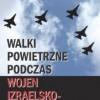 """""""Walki powietrzne podczas wojen izraelsko-arabskich"""" – J. Marszałkiewicz – recenzja"""