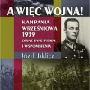 """PREMIERA: """"A więc wojna! Kampania Wrześniowa 1939 oraz inne pisma i wspomnienia"""", J. Jaklicz"""