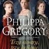 """""""Trzy siostry, trzy królowe"""" – P. Gregory – recenzja"""