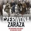 """""""Czerwona zaraza. Jak naprawdę wyglądało wyzwolenie Polski?"""" – D. Kaliński – recenzja"""