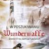"""""""W poszukiwaniu Wunderwaffe. Bronie V na ziemiach polskich"""" – M. Dudziak – recenzja"""