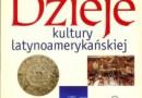 """""""Dzieje kultury latynoamerykańskiej"""" - M.F. Gawrycki (red.) - recenzja"""