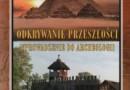 """""""Odkrywanie przeszłości, wprowadzenie do archeologii"""" - W. Ashmore, R.J. Sharer - recenzja"""