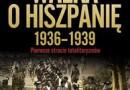 """""""Walka o Hiszpanię 1936-1939. Pierwsze starcie totalitaryzmów"""" - A. Beevor - recenzja"""