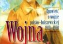 """""""Wojna o wszystko. Opowieść o wojnie polsko-bolszewickiej 1919-1920"""" - W. Sienkiewicz (red.) - recenzja"""