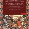 """""""Między wojną a dyplomacją..."""" - F. Kubiaczyk - recenzja"""