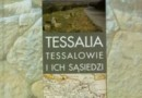 """""""Tessalia. Tessalowie i ich sąsiedzi…"""" - S. Sprawski - recenzja"""